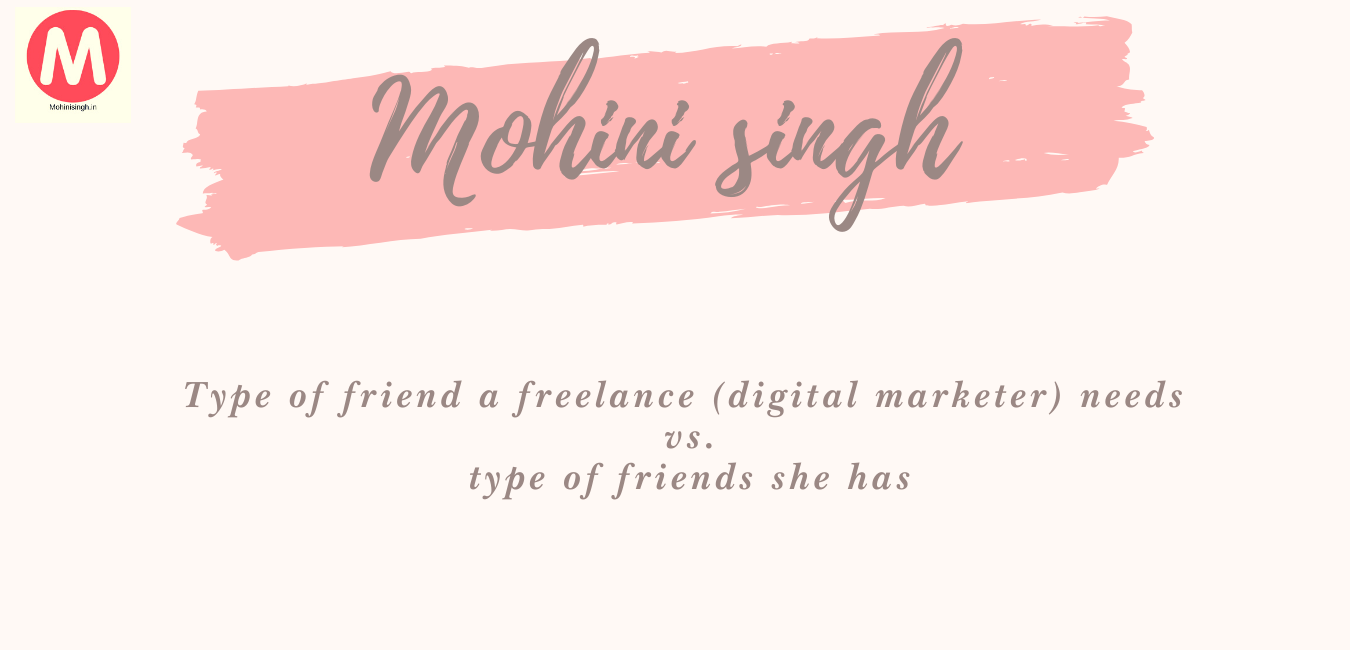 Type of friend a freelance (digital marketer) needs vs/ type of friends he has